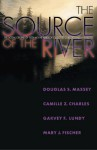 The Source of the River: The Social Origins of Freshmen at America's Selective Colleges and Universities - Douglas S. Massey, Camille Z. Charles, Garvey Lundy, Mary J. Fischer