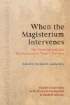 When the Magisterium Intervenes: The Magisterium and Theologians in Today's Church: Includes a Case Study on the Doctrinal Investigation of Elizabeth Johnson - Richard R. Gaillardetz
