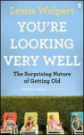 You're Looking Very Well: The Surprising Nature of Getting Old - Lewis Wolpert