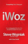 I, Woz: Computer Geek To Cult Icon Getting To The Core Of Apple's Inventor - Steve Wozniak