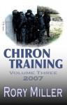 ChironTraining Volume 3: 2007 - Rory Miller