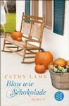 Blau wie Schokolade: Roman (German Edition) - Cathy Lamb, Andrea Fischer