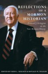 Reflections of a Mormon Historian: Leonard J. Arrington on the New Mormon History - Leonard J. Arrington, Reid L. Neilson, Ronald W. Walker