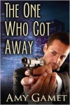 The One Who Got Away - Amy Gamet