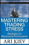 Mastering Trading Stress: Strategies for Maximizing Performance (Wiley Trading) - Ari Kiev