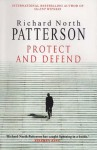 Protect And Defend: A Novel - Richard North Patterson