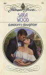 Passion's Daughter - Sara Wood