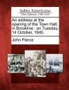 An Address at the Opening of the Town Hall, in Brookline: On Tuesday, 14 October, 1845. - John Pierce