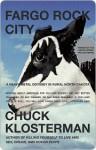Fargo Rock City: A Heavy Metal Odyssey in Rural North Dakota - Chuck Klosterman