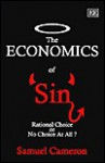 The Economics of Sin: Rational Choice or No Choice at All? - Samuel Cameron