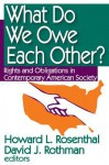 What Do We Owe Each Other?: Rights and Obligations in Contemporary American Society - Howard Rosenthal, David Rothman