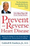 Prevent and Reverse Heart Disease: The Revolutionary, Scientifically Proven, Nutrition-Based Cure - T. Colin Campbell, Caldwell B. Esselstyn Jr.