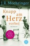 Knapp am Herz vorbei: Roman - J.R. Moehringer
