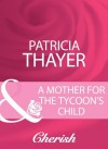 A Mother For The Tycoon's Child (Mills & Boon Cherish) (Mills & Boon Romance) - Patricia Thayer