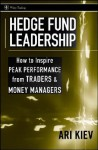 Hedge Fund Leadership: How to Inspire Peak Performance from Traders and Money Managers - Ari Kiev