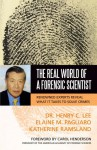 The Real World of a Forensic Scientist: Renowned Experts Reveal What It Takes to Solve Crimes - Henry C. Lee, Katherine Ramsland, Elaine M. Pagliaro