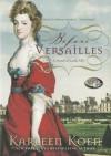 Before Versailles: A Novel of Louis XIV - Karleen Koen, Grover Gardner