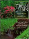 The Stream Garden: Create Your Own Natural-Looking Water Feature - David Arscott, David Arscott