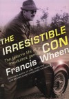The Irresistible Con: The Bizarre Life of a Fraudulent Genius - Francis Wheen