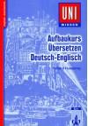 Uni-Wissen, Aufbaukurs Übersetzen Deutsch-Englisch - Richard Humphrey