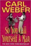 So You Call Yourself A Man - Carl Weber
