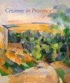 Cézanne in Provence - Philip Conisbee, Denis Coutagne
