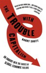 The Trouble with Capitalism: An Enquiry into the Causes of Global Economic Failure, Second Edition - Harry Shutt