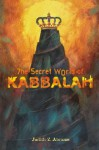 The Secret World of Kabbalah - Judith Z. Abrams