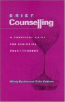 Brief Counselling: A Practical Guide For Beginning Practitioners - Windy Dryden