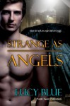 Strange as Angels - Lucy Blue
