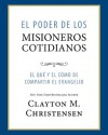 El Poder de los Misioneros Cotidianos (Power of Everyday Missionaries -Spanish) - Clayton M. Christensen