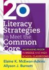 20 Literacy Strategies to Meet the Common Core: Increasing Rigor in Middle & High School - Elaine K. McEwan-Adkins, Allyson Burnett