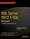 SQL Server 2012 T-SQL Recipes: A Problem-Solution Approach - Jason Brimhall, David Dye, Timothy Roberts, Wayne Sheffield, Jonathan Gennick