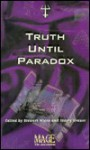Truth Until Paradox - Stewart Wieck, Staley Krause, Jane Lindskold, Richard Lee Byers, Nigel Findley, Doug Murray, Bill Crider, Thomas Kane, Jim Moore, Kevin Murphy, John H. Steele, Philip Nutman, Edo von Belkom, Jackie Cassada, James S. Dorr, Don Bassingthwaite, Brett Brooks, Thomas S. Roche,