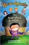 Horace Splattly, the Cupcaked Crusader - Lawrence David, Barry Gott
