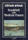 Krankheit, oder, Moderne Frauen - Elfriede Jelinek