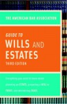 American Bar Association Guide to Wills and Estates, Third Edition: Everything You Need to Know About Wills, Estates, Trusts, and Taxes - American Bar Association, American Bar Association