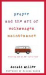 Prayer and the Art of Volkswagen Maintenance: Finding God on the Open Road - Donald Miller