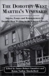 The Dorothy West Marthas Vineyard: Stories, Essays and Reminiscences by Dorothy West Writing in the Vineyard Gazette - Dorothy West, James Robert Saunders, Renae Nadine Shackelford