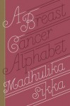 A Breast Cancer Alphabet - Madhulika Sikka
