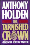 The Tarnished Crown: Princess Diana and the House of Windsor - Anthony Holden