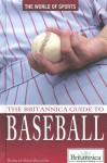 The Britannica Guide to Baseball - Adam Augustyn, Encyclopaedia Britannica