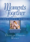 Moments Together for a Peaceful Home: Devotions for Drawing Near to God & One Another - Dennis Rainey, Barbara Rainey