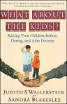 What About the Kids?: Raising Your Children Before, During and After Divorce - Sandra Blakeslee