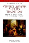 A Companion To Vergil's Aeneid And Its Tradition (Blackwell Companions To The Ancient World) - Joseph Farrell, Michael C.J. Putnam