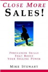 Close More Sales! Persuasion Skills That Boost Your Selling Power - Mike Stewart