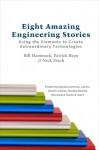 Eight Amazing Engineering Stories: Using the Elements to Create Extraordinary Technologies - Bill Hammack, P.E. Ryan, Nicholas Ziech