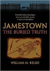 Jamestown, the Buried Truth - William M. Kelso