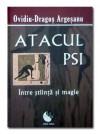 Atacul Psi - Între Știintă și Magie - Ovidiu Dragos Argeșanu