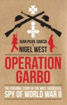 Operation Garbo: The Personal Story of the Most Successful Spy of World War II - Juan Pujol Garcia, Nigel West